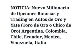 NOTICIA: Nuevo Millonario de Opciones Binarias y Trading en Autos de Oro y Yate (Toro de Oro o Chico de Oro) Argentina, Colombia, Chile, Ecuador, Mexico, Venezuela, Italia